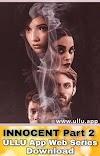 Innocent Web Series Cast 2020 - Innocent Part 1 Web Series On Ullu 2020 Cast Crew Roles Trailer Episodes Watch Online