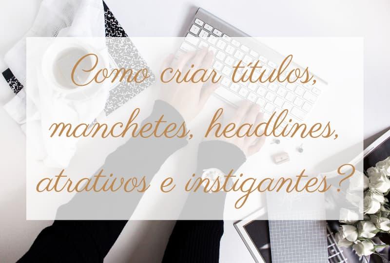 Como criar títulos, manchetes, headlines, atrativos e instigantes?