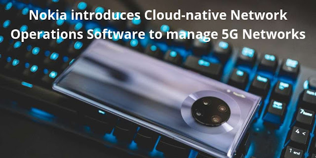 Nokia introduces Cloud-native Network Operations Software to manage 5G Networks