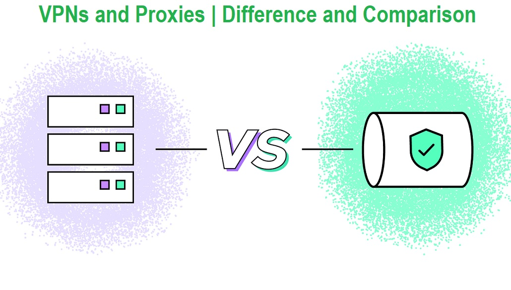 Proxies and VPNs Comparison