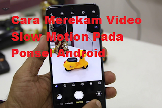 Cara Merekam Video Slow Motion Pada Ponsel Android