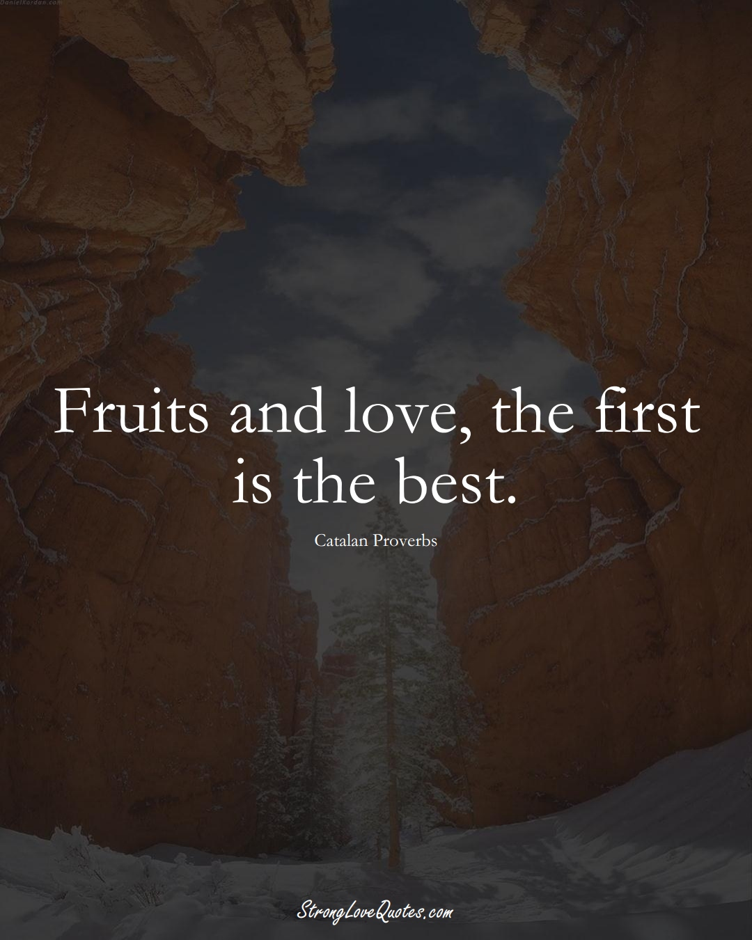 Fruits and love, the first is the best. (Catalan Sayings);  #EuropeanSayings
