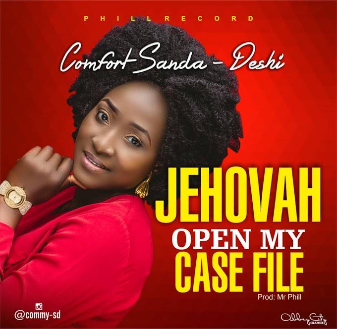 Comfort Sanda-Deshi – Jehova Open My Case File