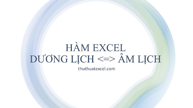 Hàm Excel Chuyển Đổi Dương Lịch Sang Âm Lịch