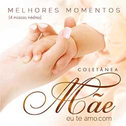 CD Mãeeuteamo.com - Melhores Momentos