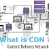 What is a CDN ? How Does a content delivery network Work?