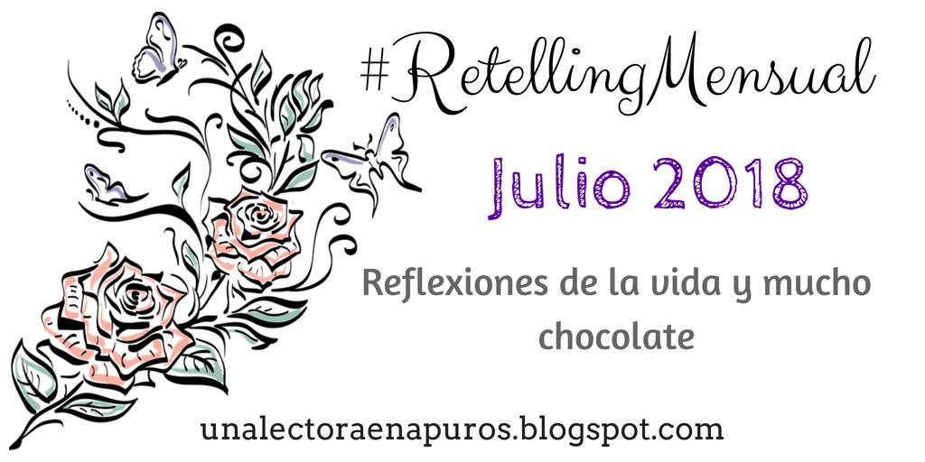Retelling de Julio 2018 | Reflexiones de la vida y mucho chocolate