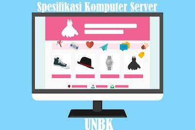 Spesifikasi Komputer Server dan Client UNBK Tahun 2019