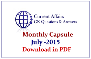 Monthly Current Affairs and GK Capsule Download in PDF – July 2015