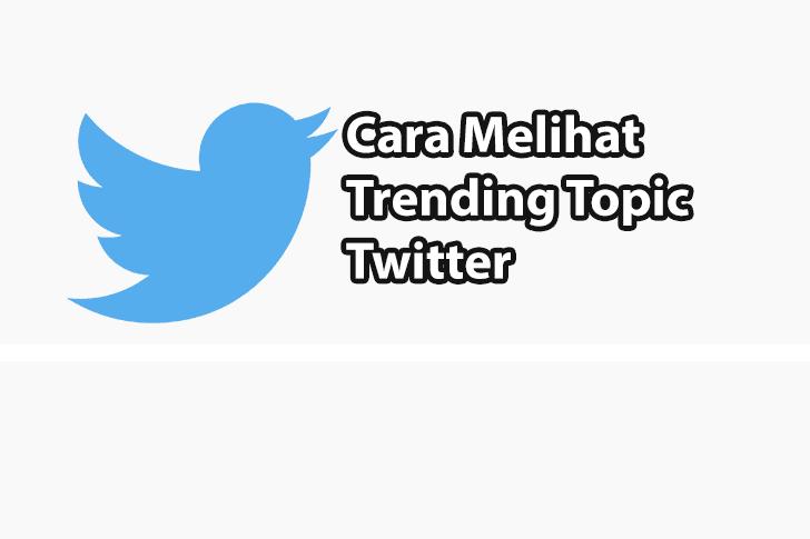 Cara Melihat Trending Topic Twitter