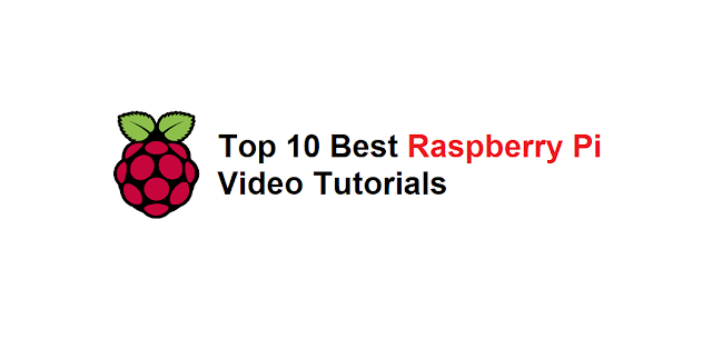 Top 10 Best Raspberry Pi Video Tutorials