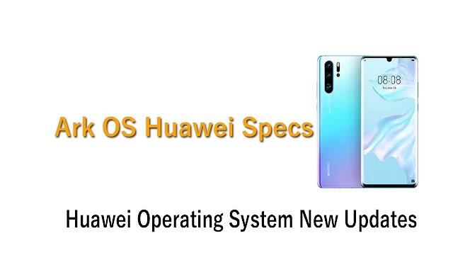 Ark OS Huawei Specs