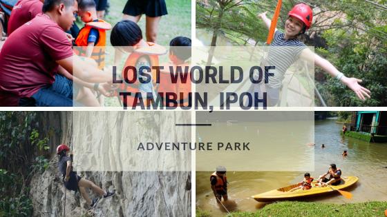 【霹雳景点】Lost World of Tambun, Ipoh 怡保双威打扪迷失乐园玩什么?| 大人小孩也疯狂的冒险乐园Adventure Park