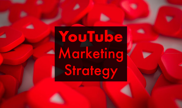 Developing an Ideal YouTube Marketing Strategy