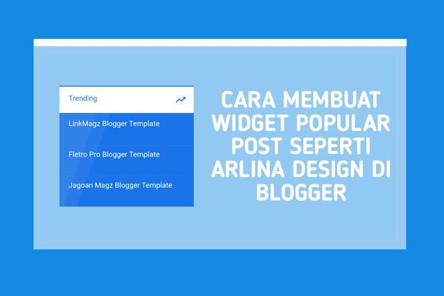 Cara Membuat Widget Popular Post Seperti Arlina Design di Blogger