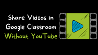 How to Share Videos in Google Classroom Without Using YouTube