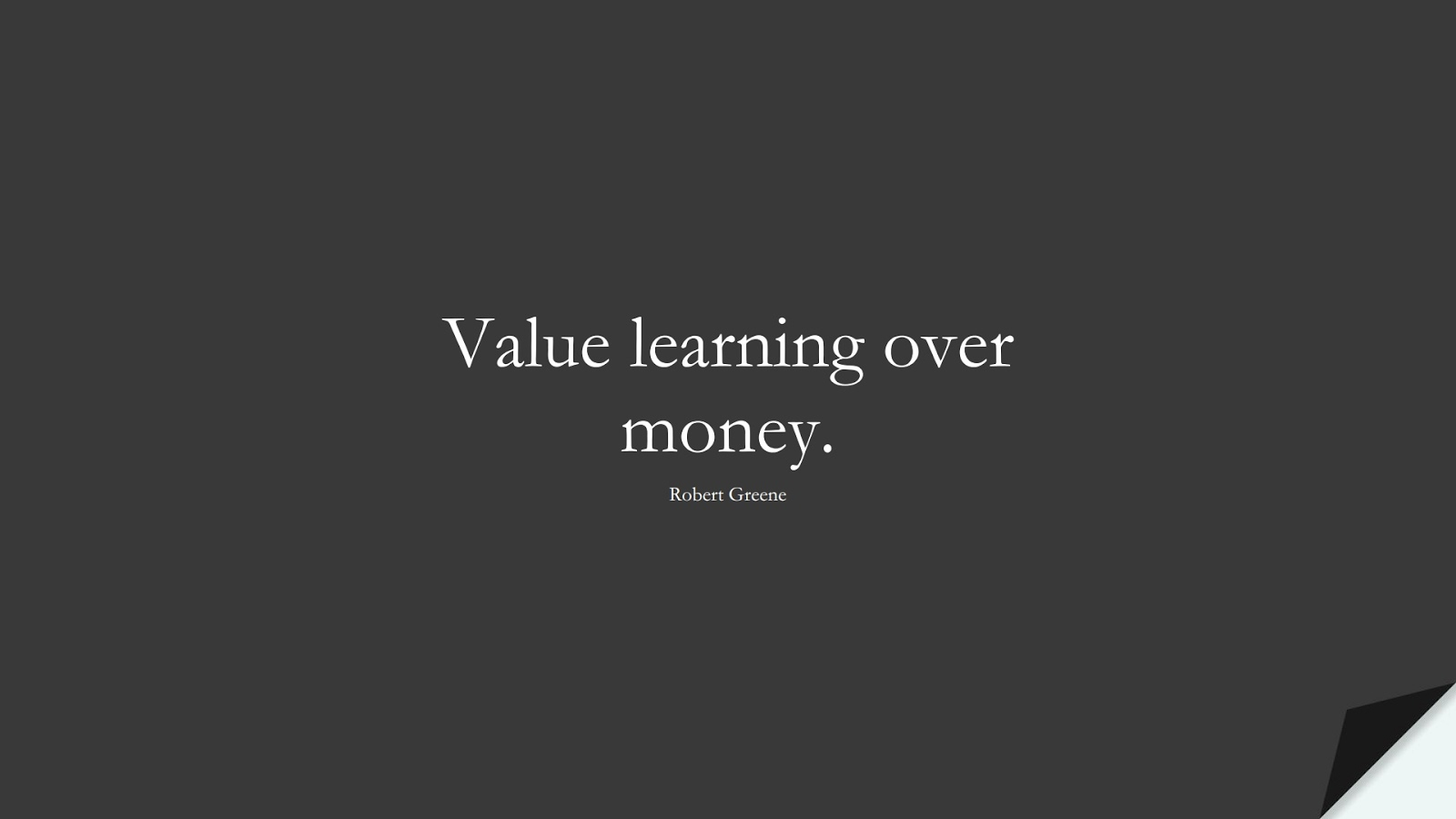 Value learning over money. (Robert Greene);  #MoneyQuotes
