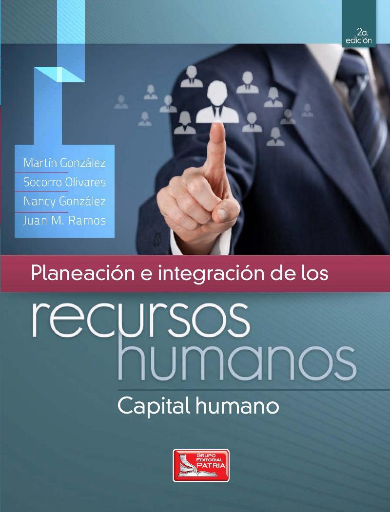 Planeación e integración de los Recursos Humanos, 2da Edición – Martín González