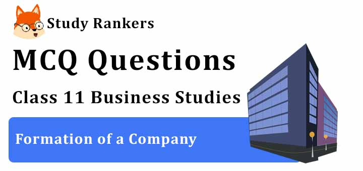 MCQ Questions for Class 11 Business Studies: Ch 7 Formation of a Company
