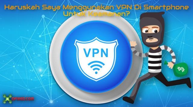 Haruskah Saya Menggunakan VPN Di Smartphone Untuk Keamanan?