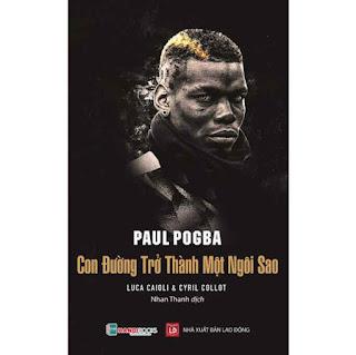 Paul Pogba – Con Đường Trở Thành Một Ngôi Sao ebook PDF EPUB AWZ3 PRC MOBI