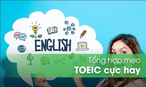 Tổng hợp những mẹo cực hay cách làm 7 Part trong đề thi Toeic