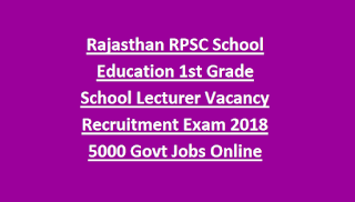 Rajasthan RPSC School Education 1st Grade School Lecturer Vacancy Recruitment Exam Notification 2018 5000 Govt Jobs Online