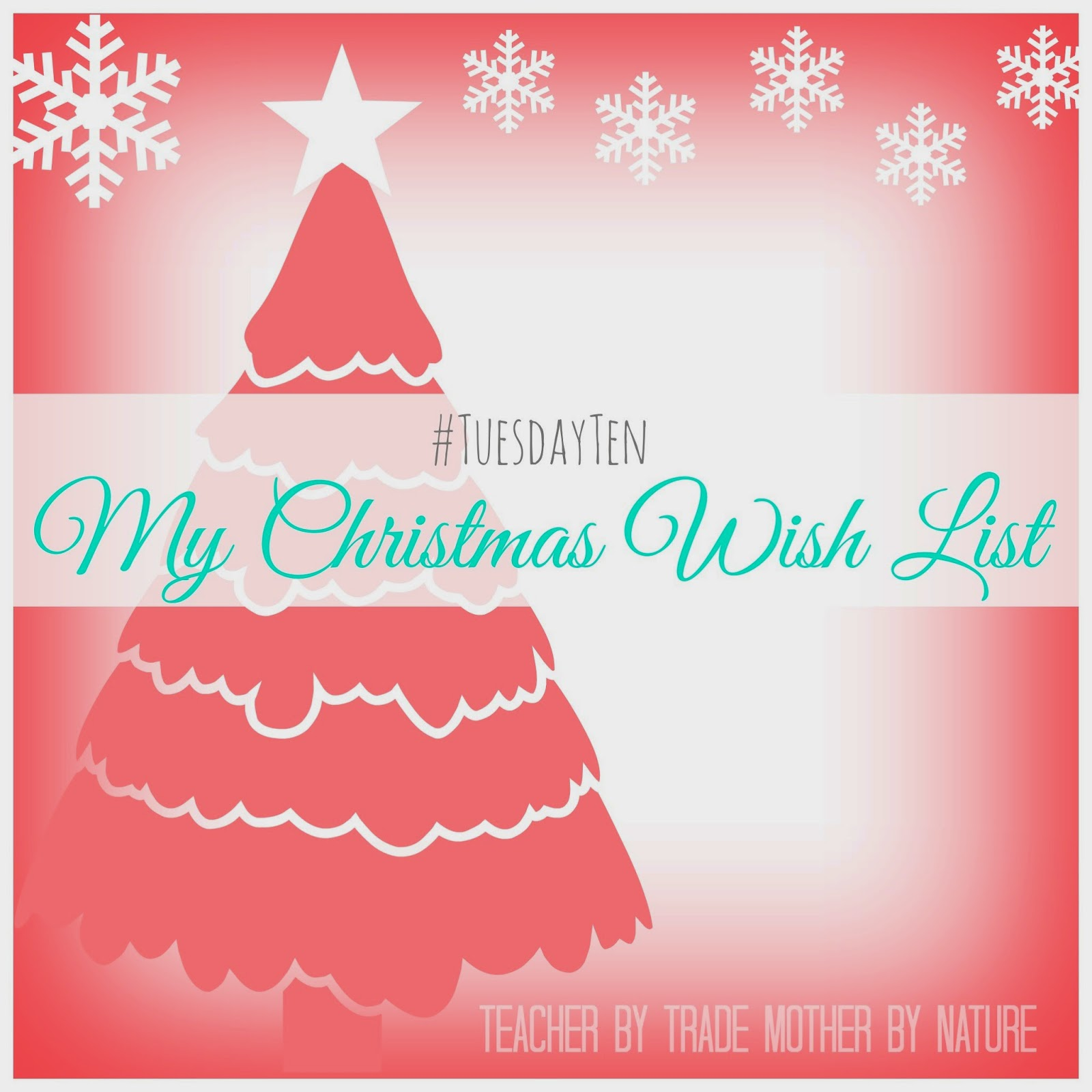 My Christmas Wish List.Tuesdayten My Christmas Wish List Teacher By Trade