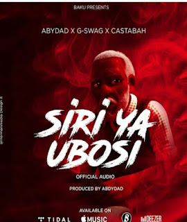 DOWNLOAD AUDIO | Abydad x G Swag x Castabah - Siri Ya Ubosi  Mp3