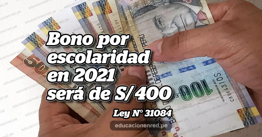 BONO POR ESCOLARIDAD 2021 será de S/ 400, según Ley del Presupuesto del Sector Público aprobado por Ley N° 31084