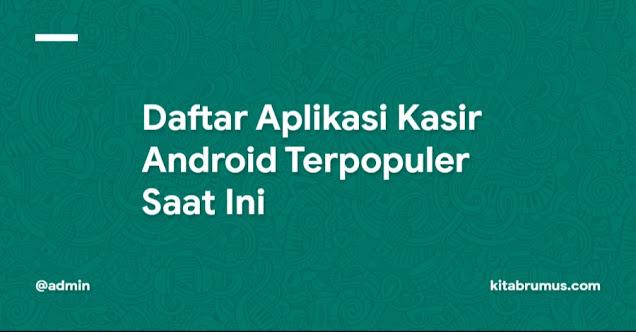 Daftar Aplikasi Kasir Android Terpopuler Saat Ini