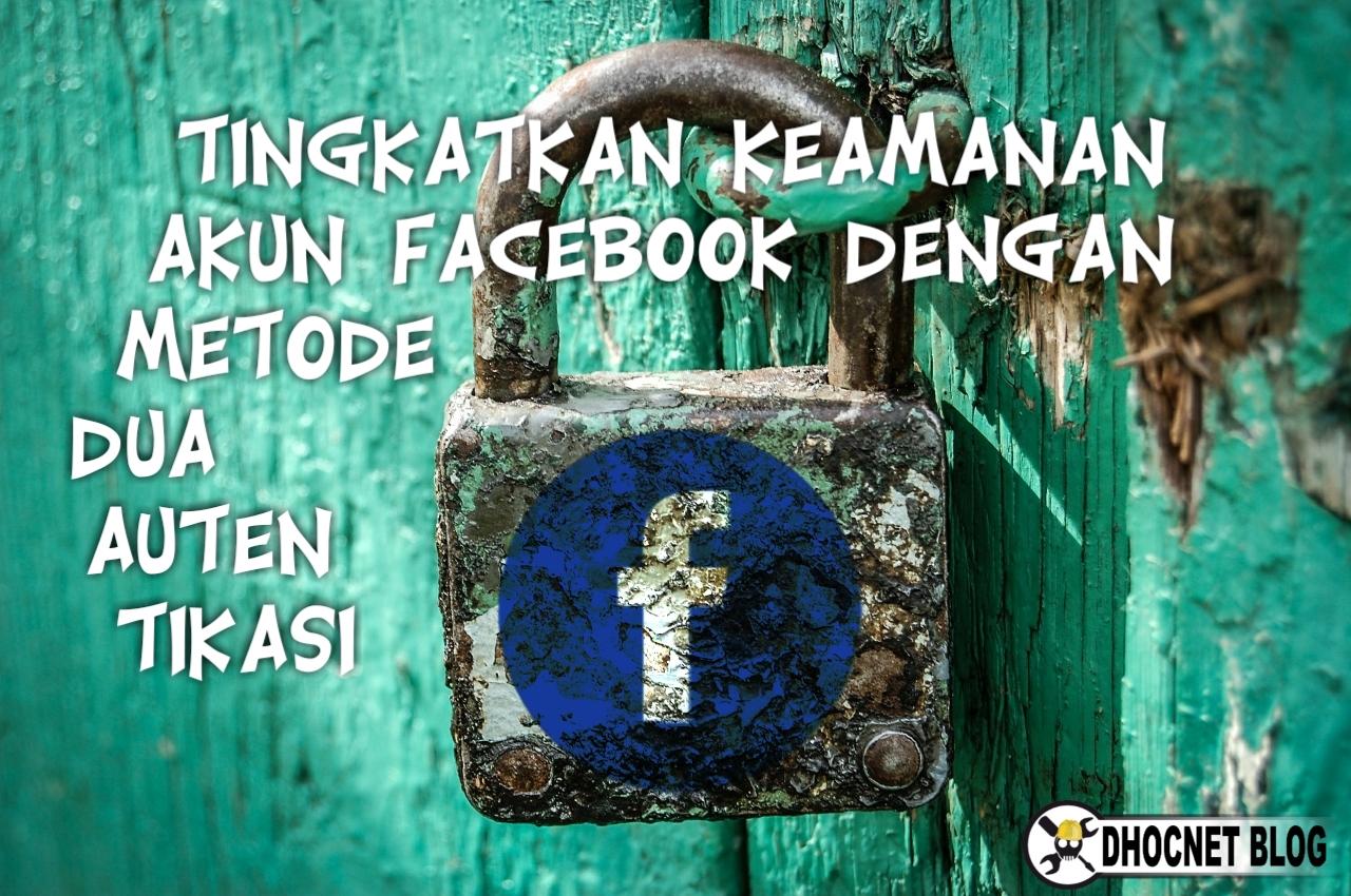 Tingkatkan Keamanan Akun Facebook Dengan Dua Langkah Autentikasi