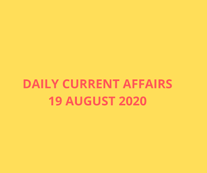 Daily Current Affairs 19 August 2020