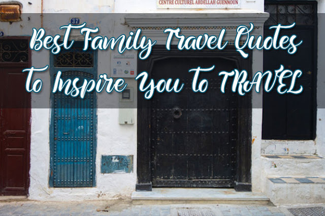 Best Family Travel Quotes to Inspire You to TRAVEL