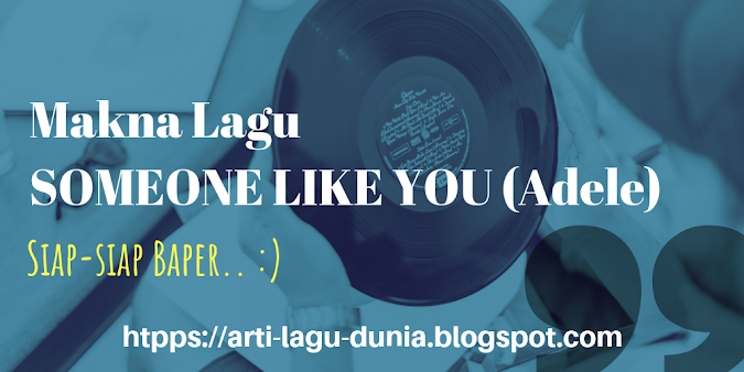 Makna Lagu SOMEONE LIKE YOU (Adele) + Terjemahan Lirik