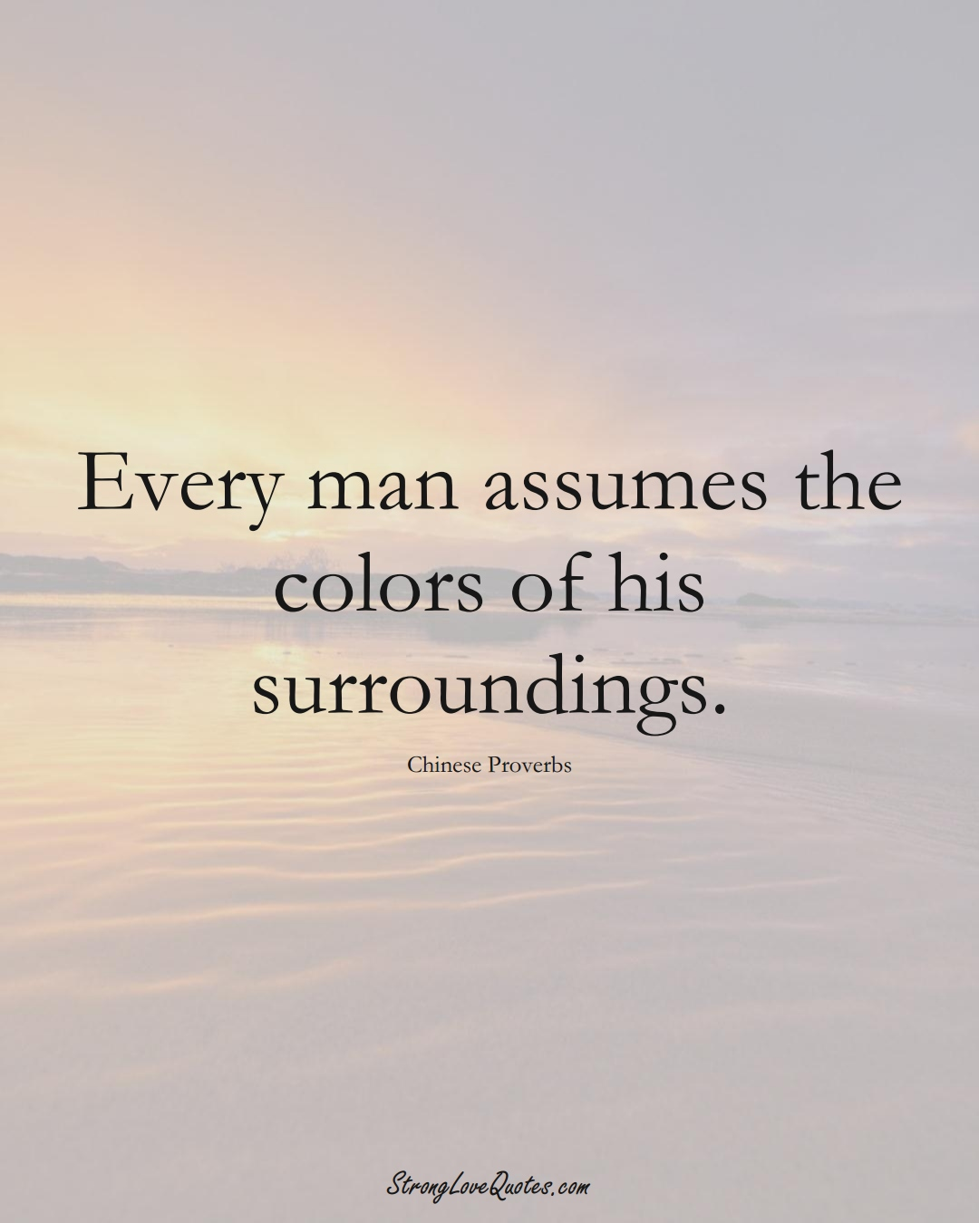 Every man assumes the colors of his surroundings. (Chinese Sayings);  #AsianSayings