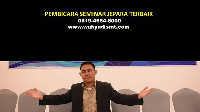 PEMBICARA SEMINAR JEPARA TERBAIK, PELATIHAN SDM JEPARA, TRAINING SDM JEPARA TERBAIK, TRAINING PUBLIC SPEAKING JEPARA, TRAINING LEADERSHIP JEPARA, PELATIHAN LEADERSHIP JEPARA TERBAIK, MOTIVATOR JEPARA TERBAIK
