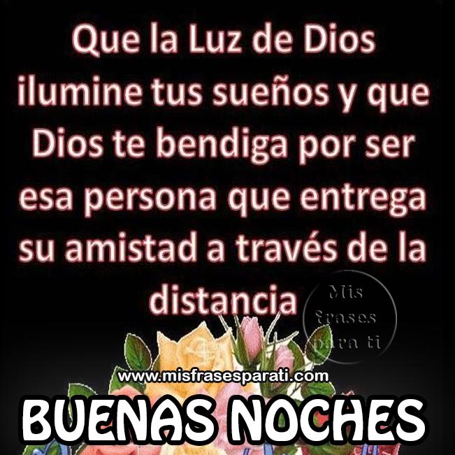 Que la luz de Dios ilumine tus sueños y que Dios te bendiga por ser esa persona que entrega su amistad a través de la distancia.