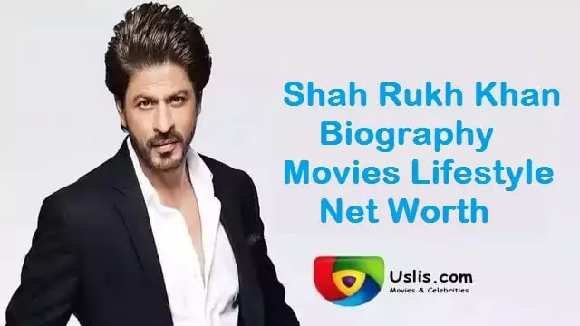 Shah Rukh Khan - Srk Biography Movies Lifestyle - uslis