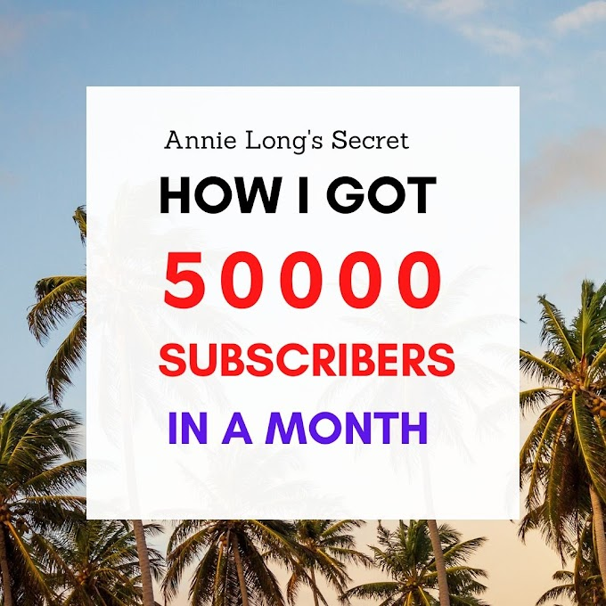 How I got 50000 Subscribers In A Month - Annie Long