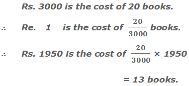 Rs. 3000 is the cost of 20 books.     ∴ Re.   1    is the cost of  20/3000 books.     ∴ Rs. 1950 is the cost of  20/3000 × 1950 books  = 13 books.