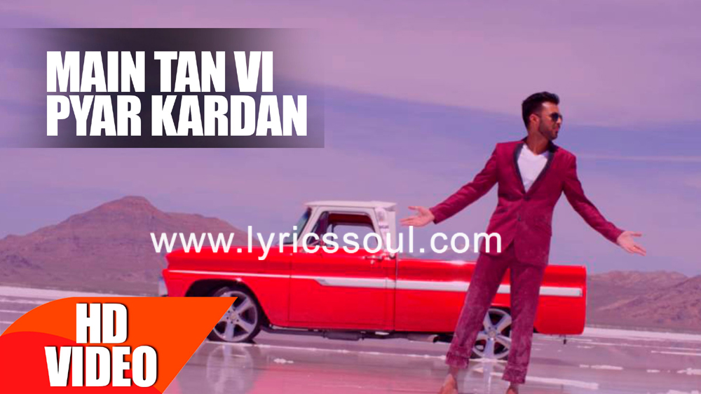 The Main Tan Vi Pyar Kardan lyrics from '', The song has been sung by Happy Raikoti, Millind Gaba, . featuring Happy Raikoti, Millind Gaba, , . The music has been composed by Millind Gaba, , . The lyrics of Main Tan Vi Pyar Kardan has been penned by Happy Raikoti