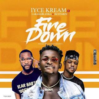 MUSIC: Iyce Kream Ft Lakassablanka & Dj Starzy - Fire Down (Prod. Teddybanty)