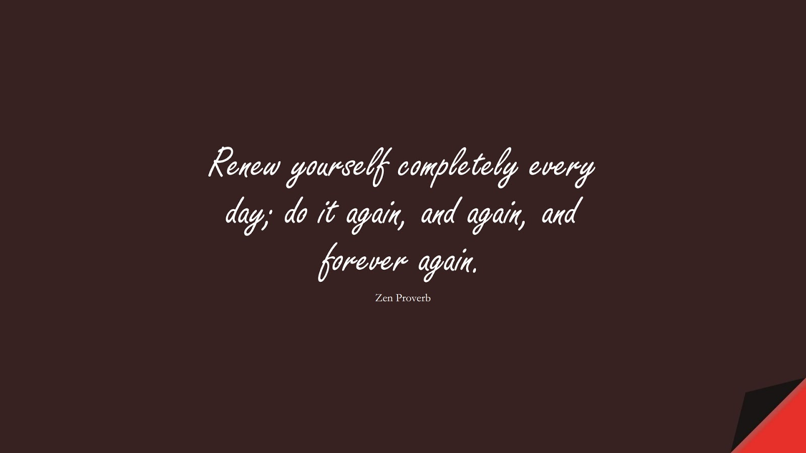 Renew yourself completely every day; do it again, and again, and forever again. (Zen Proverb);  #StressQuotes