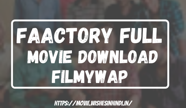 Faactory Full Movie Download Filmywap