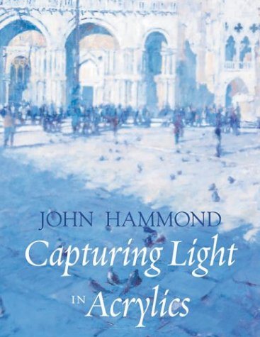 Capturing Light in Acrylics by John Hammond