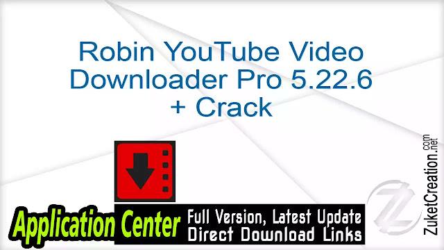 Robin YouTube Video Downloader Pro 5.22.6 + Crack