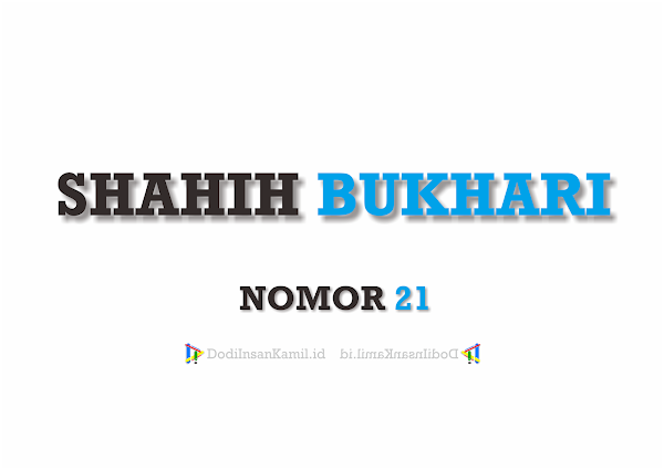 Hadis Tentang Iman Sebiji Sawi - Hadis Bukhari Nomor 21