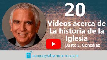 Justo L. Gonzáles: 20 Vídeos acerca de la historia de la iglesia