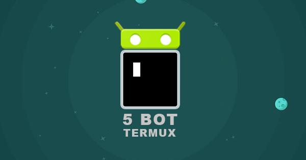5 Bot Termux yang Harus Kamu Coba + Link Download